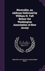Neutrality, an Address Delivered by William H. Taft Before the Washington Association of New Jersey af William H. Taft, Alfred Elmer Mills
