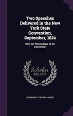 Two Speeches Delivered in the New York State Convention, September, 1824: With the Proceedings of the Convention