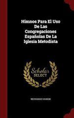 Himnos Para El USO de Las Congregaciones Espanolas de La Iglesia Metodista