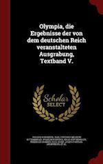 Olympia, Die Ergebnisse Der Von Dem Deutschen Reich Veranstalteten Ausgrabung, Textband V. af Richard Borrmann, Wilhelm Dorpfeld