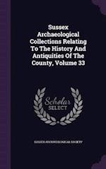 Sussex Archaeological Collections Relating to the History and Antiquities of the County, Volume 33