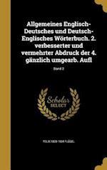 Allgemeines Englisch-Deutsches Und Deutsch-Englisches Worterbuch. 2. Verbesserter Und Vermehrter Abdruck Der 4. Ganzlich Umgearb. Aufl; Band 2 af Felix 1820-1904 Flugel