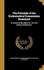 The Principle of the Ecclesiastical Commission Examined af Henry Edward 1808-1892 Manning, William 1768-1840 Otter