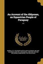 An Account of the Abipones, an Equestrian People of Paraguay; V.1 af Sara Coleridge 1802-1852 Coleridge, Martin 1717-1791 Dobrizhoffer