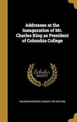 Addresses at the Inauguration of Mr. Charles King as President of Columbia College af Charles 1789-1867 King