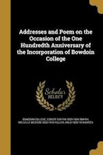 Addresses and Poem on the Occasion of the One Hundredth Anniversary of the Incorporation of Bowdoin College af Egbert Coffin 1829-1904 Smyth, Melville Weston 1833-1910 Fuller