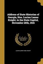 Address of State Historian of Georgia, Hon. Lucian Lamar Knight, in the State Capitol, November 25th, 1916 af Lucian Lamar 1868- Knight