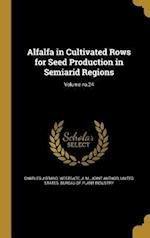 Alfalfa in Cultivated Rows for Seed Production in Semiarid Regions; Volume No.24 af Charles J. Brand