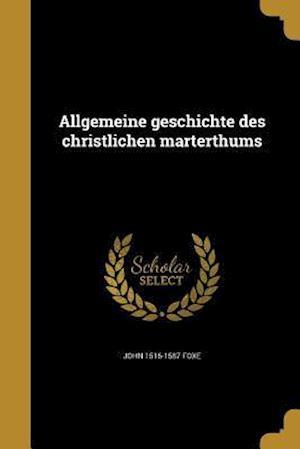 Bog, paperback Allgemeine Geschichte Des Christlichen Marterthums af John 1516-1587 Foxe