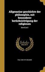 Allgemeine Geschichte Der Philosophie, Mit Besonderer Berucksichtigung Der Religionen; Band 2 PT.1 af Paul 1845-1919 Deussen