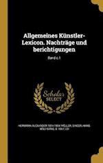 Allgemeines Kunstler-Lexicon. Nachtrage Und Berichtigungen; Band C.1