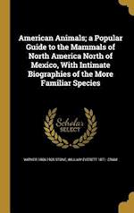 American Animals; A Popular Guide to the Mammals of North America North of Mexico, with Intimate Biographies of the More Familiar Species af Witmer 1866-1939 Stone, William Everett 1871- Cram