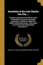 Anecdotes of the Late Charles Lee, Esq. ... af Charles 1731-1782 Lee