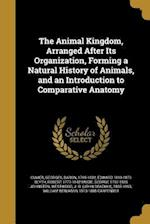 The Animal Kingdom, Arranged After Its Organization, Forming a Natural History of Animals, and an Introduction to Comparative Anatomy af Robert 1777-1842 Mudie, Edward 1810-1873 Blyth