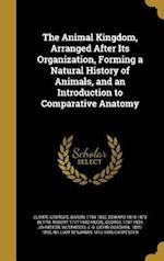 The Animal Kingdom, Arranged After Its Organization, Forming a Natural History of Animals, and an Introduction to Comparative Anatomy af Edward 1810-1873 Blyth, Robert 1777-1842 Mudie
