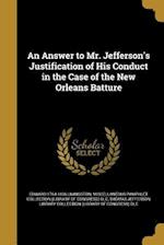 An Answer to Mr. Jefferson's Justification of His Conduct in the Case of the New Orleans Batture af Edward 1764-1836 Livingston