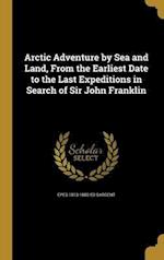 Arctic Adventure by Sea and Land, from the Earliest Date to the Last Expeditions in Search of Sir John Franklin af Epes 1813-1880 Ed Sargent