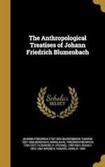 The Anthropological Treatises of Johann Friedrich Blumenbach af Johann Friedrich 1752-1840 Blumenbach, Thomas 1827-1886 Bendyshe