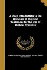 A Plain Introduction to the Criticism of the New Testament for the Use of Biblical Students af Edward 1825-1901 Miller