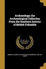 Archaeology; The Archaeological Collection from the Southern Interior of British Columbia af Harlan Ingersoll 1872-1940 Smith