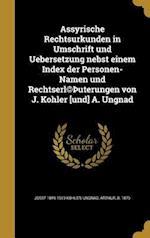Assyrische Rechtsurkunden in Umschrift Und Uebersetzung Nebst Einem Index Der Personen-Namen Und Rechtserl(c) Uterungen Von J. Kohler [Und] A. Ungnad af Josef 1849-1919 Kohler