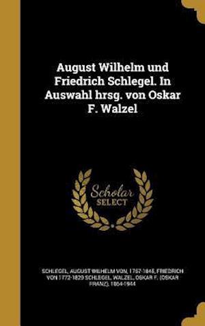 Bog, hardback August Wilhelm Und Friedrich Schlegel. in Auswahl Hrsg. Von Oskar F. Walzel af Friedrich Von 1772-1829 Schlegel