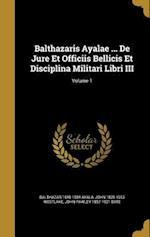 Balthazaris Ayalae ... de Jure Et Officiis Bellicis Et Disciplina Militari Libri III; Volume 1 af Balthazar 1548-1584 Ayala, John 1828-1913 Westlake, John Pawley 1857-1921 Bate