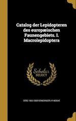 Catalog Der Lepidopteren Des Europaeischen Faunengebiets. I. Macrolepidoptera af Otto 1830-1900 Staudinger, M. Wocke