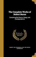 The Complete Works of Robert Burns af Allan 1784-1842 Ed Cunningham, Robert 1759-1796 Burns