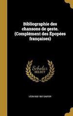 Bibliographie Des Chansons de Geste. (Complement Des Epopees Francaises) af Leon 1832-1897 Gautier