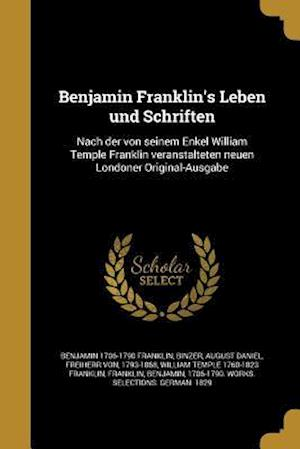 Bog, paperback Benjamin Franklin's Leben Und Schriften af Benjamin 1706-1790 Franklin, William Temple 1760-1823 Franklin