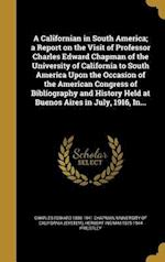 A Californian in South America; A Report on the Visit of Professor Charles Edward Chapman of the University of California to South America Upon the Oc af Charles Edward 1880-1941 Chapman, Herbert Ingram 1875-1944 Priestley