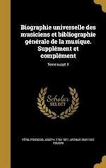 Biographie Universelle Des Musiciens Et Bibliographie Generale de La Musique. Supplement Et Complement; Tome Suppl. 1 af Arthur 1834-1921 Pougin