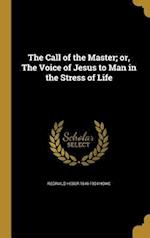 The Call of the Master; Or, the Voice of Jesus to Man in the Stress of Life af Reginald Heber 1846-1924 Howe