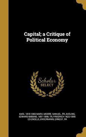 Bog, hardback Capital; A Critique of Political Economy af Karl 1818-1883 Marx