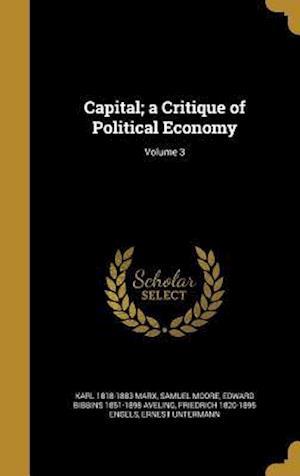 Bog, hardback Capital; A Critique of Political Economy; Volume 3 af Karl 1818-1883 Marx, Samuel Moore, Edward Bibbins 1851-1898 Aveling