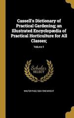 Cassell's Dictionary of Practical Gardening; An Illustrated Encyclopaedia of Practical Horticulture for All Classes;; Volume 1 af Walter Page 1864-1940 Wright
