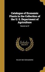 Catalogue of Economic Plants in the Collection of the U. S. Department of Agriculture; Volume No.47 af William 1822-1900 Saunders