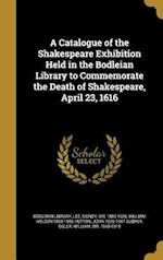A Catalogue of the Shakespeare Exhibition Held in the Bodleian Library to Commemorate the Death of Shakespeare, April 23, 1616 af William Holden 1860-1930 Hutton