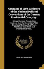 Caucuses of 1860. a History of the National Political Conventions of the Current Presidential Campaign af Murat 1829-1908 Halstead