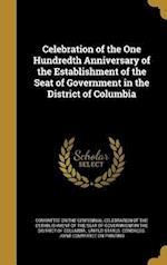 Celebration of the One Hundredth Anniversary of the Establishment of the Seat of Government in the District of Columbia af Ainsworth Rand 1825-1908 Spofford