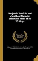 Benjamin Franklin and Jonathan Edwards; Selections from Their Writings af Jonathan 1703-1758 Edwards, Benjamin 1706-1790 Franklin