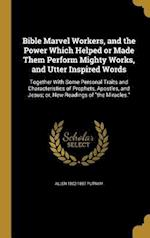 Bible Marvel Workers, and the Power Which Helped or Made Them Perform Mighty Works, and Utter Inspired Words af Allen 1802-1887 Putnam