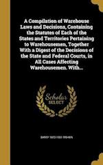 A Compilation of Warehouse Laws and Decisions, Containing the Statutes of Each of the States and Territories Pertaining to Warehousemen, Together with af Barry 1873-1931 Mohun