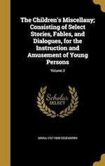 The Children's Miscellany; Consisting of Select Stories, Fables, and Dialogues, for the Instruction and Amusement of Young Persons; Volume 3 af Maria 1767-1849 Edgeworth