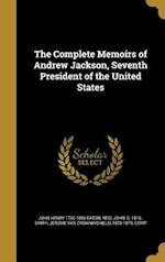 The Complete Memoirs of Andrew Jackson, Seventh President of the United States af John Henry 1790-1856 Eaton