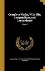 Complete Works, with Life, Compendium, and Concordance; Volume 1 af Samuel 1709-1784 Johnson, William 1564-1616 Shakespeare