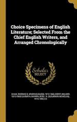 Choice Specimens of English Literature; Selected from the Chief English Writers, and Arranged Chronologically af William 1813-1893 Ed Smith