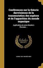 Conferences Sur La Theorie Darwinienne de La Transmutation Des Especes Et de L'Apparition Du Monde Organique af Ludwig 1824-1899 Buchner
