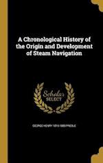 A Chronological History of the Origin and Development of Steam Navigation af George Henry 1816-1885 Preble